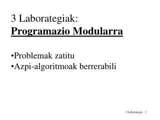 3 Laborategiak:  Programazio Modularra Problemak zatitu Azpi-algoritmoak berrerabili