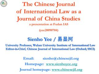 The Chinese Journal  of International Law as a  Journal of China Studies  a presentation at Fudan IAS  yee20090704