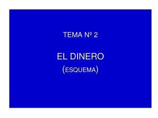 TEMA Nº 2  EL DINERO ( ESQUEMA )