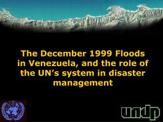 The December 1999 Floods  in Venezuela, and the role of the UN's system in disaster management