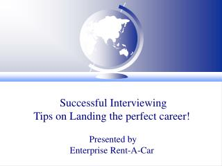 Successful Interviewing Tips on Landing the perfect career!  Presented by Enterprise Rent-A-Car