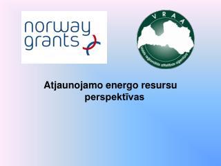 Atjaunojamo energo resursu perspektīvas