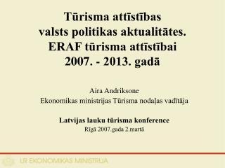 Tūrisma attīstības  valsts politikas aktualitātes.  ERAF tūrisma attīstībai  2007. - 2013. gadā