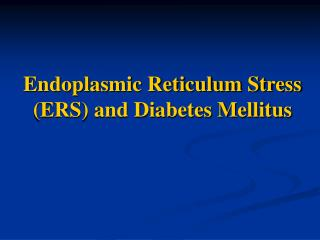 Endoplasmic Reticulum Stress (ERS) and Diabetes Mellitus