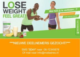 ***NIEUWE DEELNEMERS GEZOCHT!***  SMS '3DAY'  naar  06-12345678 Of mail naar info@mailadres.nl