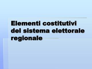 Elementi costitutivi del sistema elettorale regionale