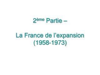 2 ème  Partie –  La France de l'expansion (1958-1973)