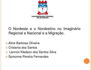 O Nordeste e o Nordestino no Imaginário Regional e Nacional e a Migração. Aline  Barbosa Oliveira