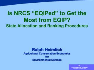 "Is NRCS ""EQIPed"" to Get the Most from EQIP? State Allocation and Ranking Procedures Ralph Heimlich"