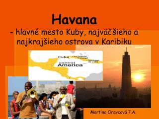 Havana - hlavné mesto Kuby, najväčšieho a najkrajšieho ostrova v Karibiku