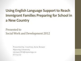 Presented by: Courtney Anne Brewer Nipissing University cbrewer353@nipissingu 07/11/12