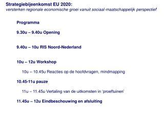 Programma 9.30u  � 9.40u  Opening 9.40u � 10u  RIS Noord-Nederland 10u  � 12u Workshop