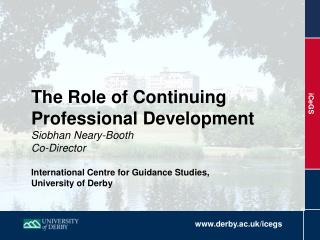 The Role of Continuing Professional Development Siobhan Neary-Booth Co-Director