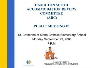 HAMILTON SOUTH  ACCOMMODATION REVIEW COMMITTEE  (ARC) PUBLIC MEETING #3