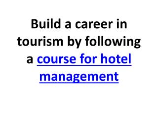 Build a career in tourism by following a course for hotel m