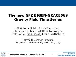 The new GFZ EIGEN-GRACE06S Gravity Field Time Series Christoph Dahle, Frank Flechtner,
