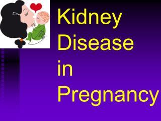 Kidney  Disease in  Pregnancy