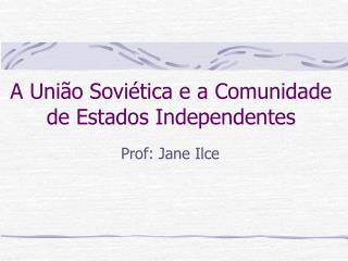 A Uni�o Sovi�tica e a Comunidade de Estados Independentes