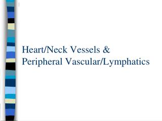Heart/Neck Vessels & Peripheral Vascular/Lymphatics