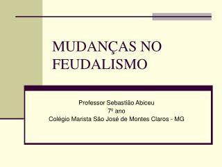 MUDAN�AS NO FEUDALISMO