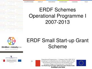 ERDF Schemes Operational Programme I 2007-2013 ERDF Small Start-up Grant Scheme