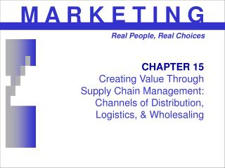 CHAPTER 15 Creating Value Through  Supply Chain Management:  Channels of Distribution,  Logistics,  Wholesaling