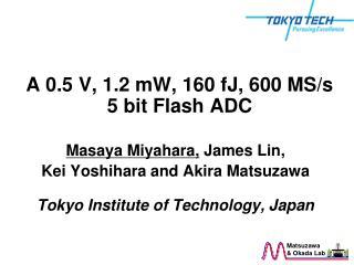 A 0.5 V, 1.2 mW, 160 fJ, 600 MS/s 5 bit Flash ADC