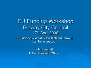 EU Funding Workshop Galway City Council 17 th  April 2008