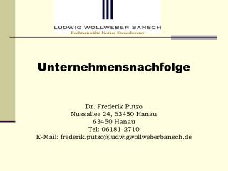 Unternehmensnachfolge  Dr. Frederik Putzo Nussallee 24, 63450 Hanau 63450 Hanau Tel: 06181-2710