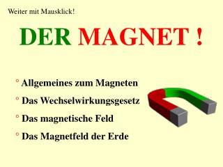 DER MAGNET !