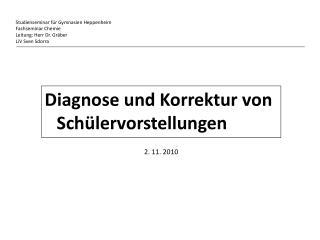 Diagnose und Korrektur von Schülervorstellungen 2. 11. 2010