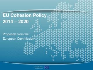 EU Cohesion Policy 2014 – 2020