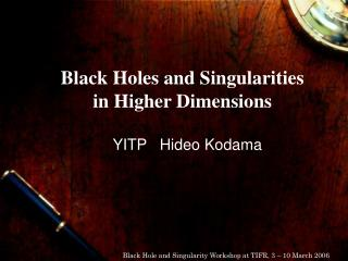 Black Holes and Singularities  in Higher Dimensions