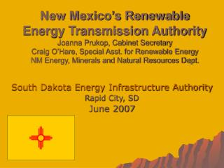 New Mexico s Renewable Energy Transmission Authority Joanna Prukop, Cabinet Secretary Craig O Hare, Special Asst. for Re