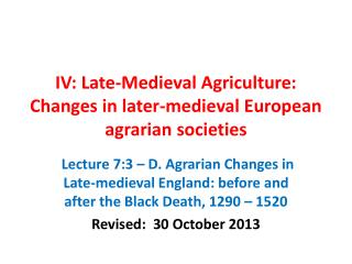 IV: Late-Medieval Agriculture: Changes in later-medieval European agrarian societies