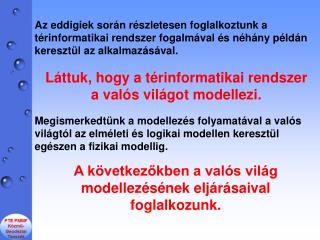 A következőkben a valós világ modellezésének eljárásaival foglalkozunk.