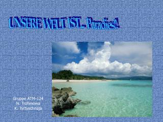 UNSERE  WELT  IST...  Paradies!!