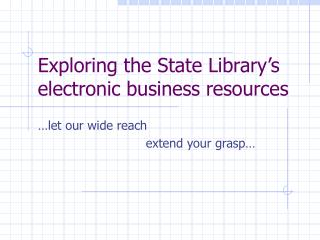 Exploring the State Library s electronic business resources