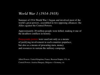 World War 1 (1914-1918) Summer of 1914 World War 1 began and involved most of the