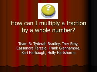 How can I multiply a fraction by a whole number?