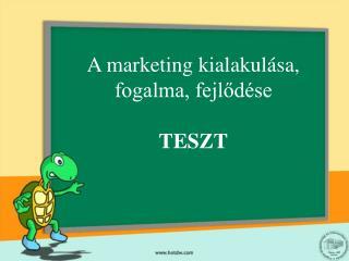A marketing kialakulása, fogalma, fejlődése TESZT