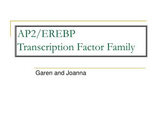 AP2/EREBP  Transcription Factor Family
