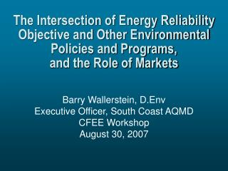 Barry Wallerstein, D.Env Executive Officer, South Coast AQMD CFEE Workshop  August 30, 2007