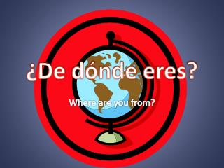 ¿De  dónde eres ?