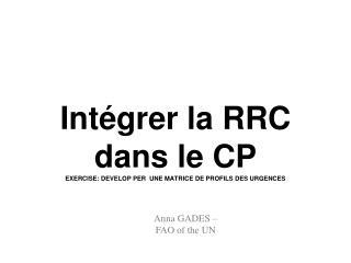 Intégrer  la RRC dans le CP EXERCISE: DEVELOP PER  UNE MATRICE DE PROFILS DES URGENCES