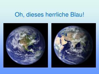 Oh, dieses herrliche Blau!