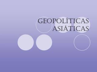Geopol ticas Asi ticas