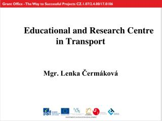 Educational and Research Centre  in Transport Mgr. Lenka Čermáková