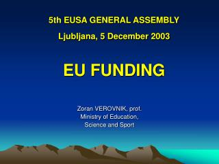 5th EUSA GENERAL ASSEMBLY Ljubljana, 5 December 2003 EU FUNDING