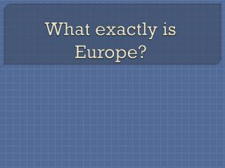 What exactly is Europe?
